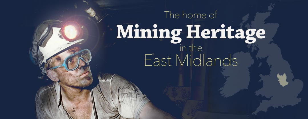 The home of Mining Heritage in the East Midlands